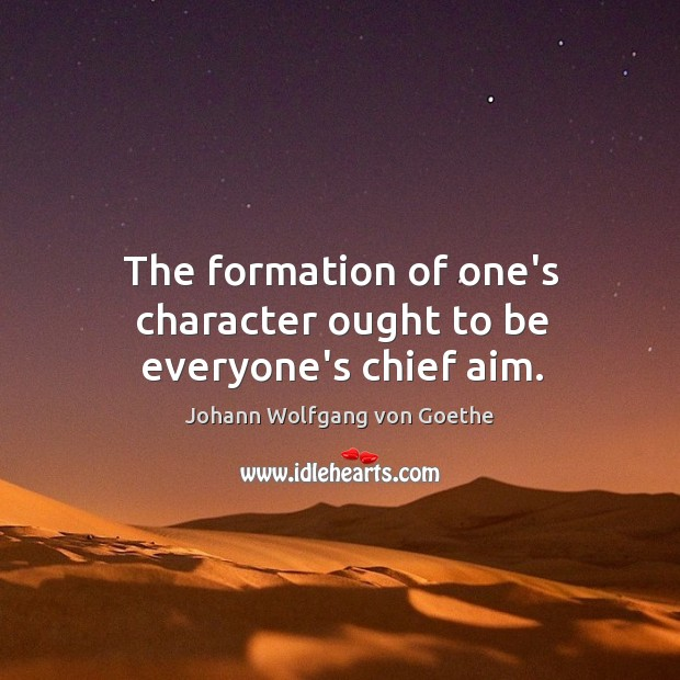 The formation of one's character ought to be everyone's chief aim. Image