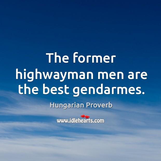 The former highwayman men are the best gendarmes. Image