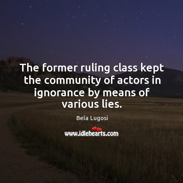 The former ruling class kept the community of actors in ignorance by means of various lies. Image