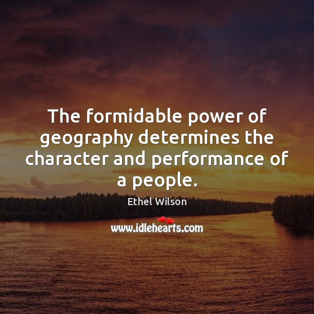 The formidable power of geography determines the character and performance of a people. Image