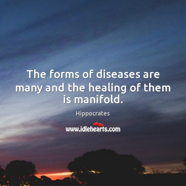 Image, The forms of diseases are many and the healing of them is manifold.