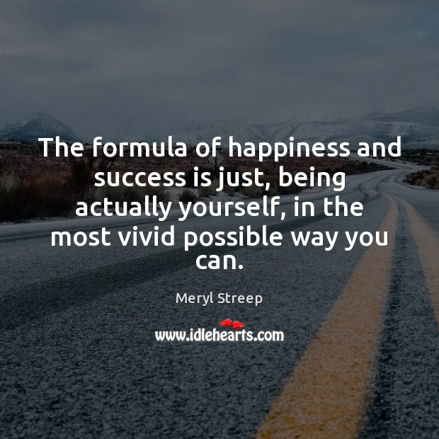The formula of happiness and success is just, being actually yourself, in Success Quotes Image