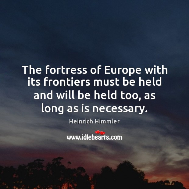 The fortress of Europe with its frontiers must be held and will Image