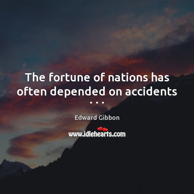 The fortune of nations has often depended on accidents . . . Edward Gibbon Picture Quote