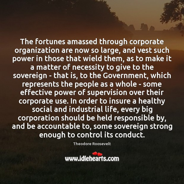 The fortunes amassed through corporate organization are now so large, and vest Image