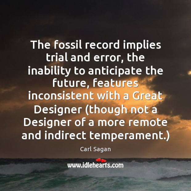 The fossil record implies trial and error, the inability to anticipate the Image