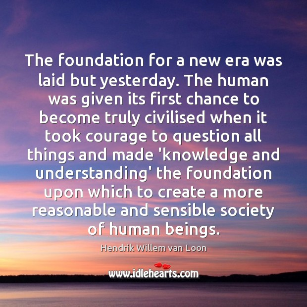 Image, The foundation for a new era was laid but yesterday. The human