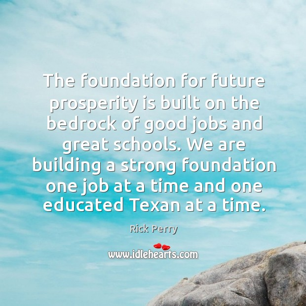 The foundation for future prosperity is built on the bedrock of good jobs and great schools. Image