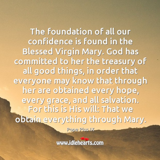 The foundation of all our confidence is found in the Blessed Virgin Image