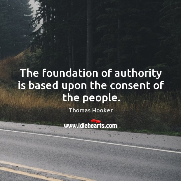 The foundation of authority is based upon the consent of the people. Image