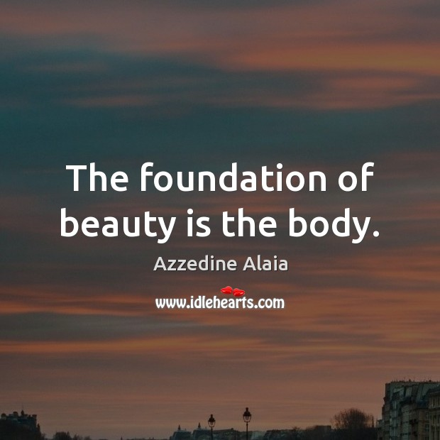 Image, The foundation of beauty is the body.