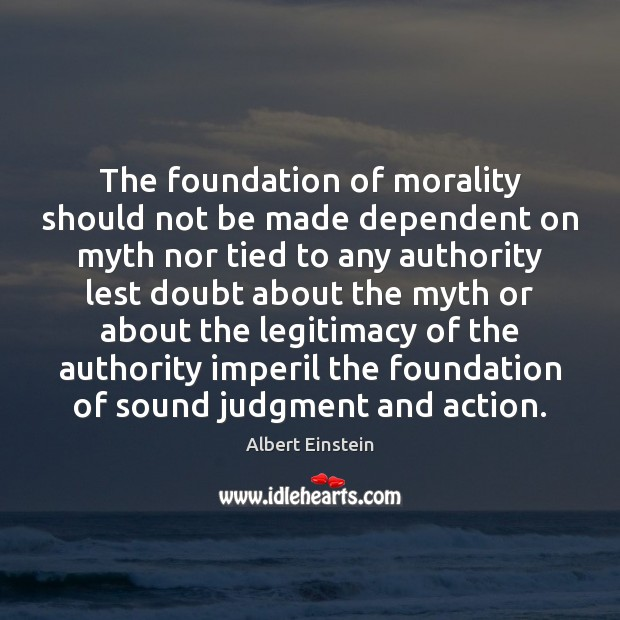 Image, The foundation of morality should not be made dependent on myth nor