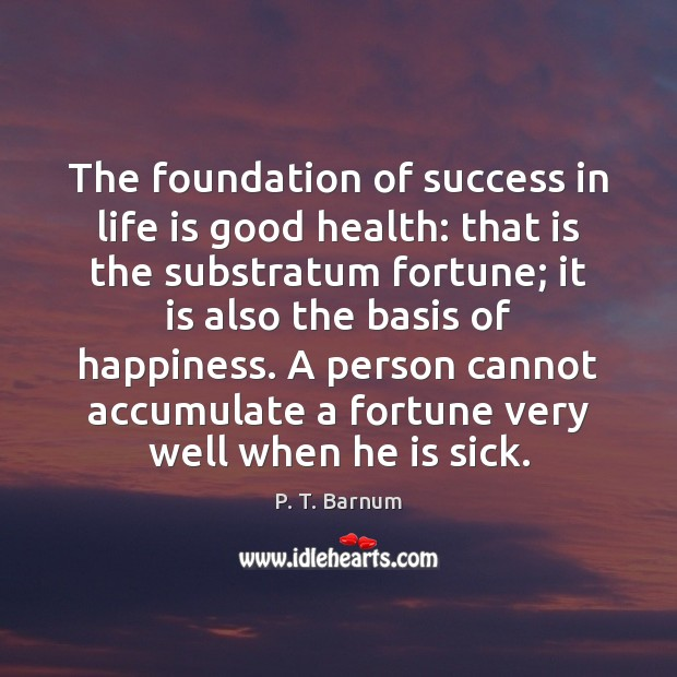 The foundation of success in life is good health: that is the Image