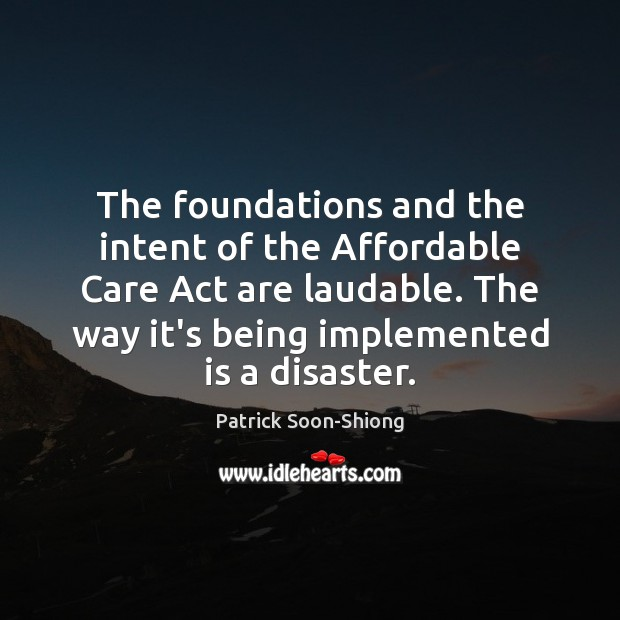 Image, The foundations and the intent of the Affordable Care Act are laudable.