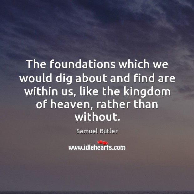 The foundations which we would dig about and find are within us, Image