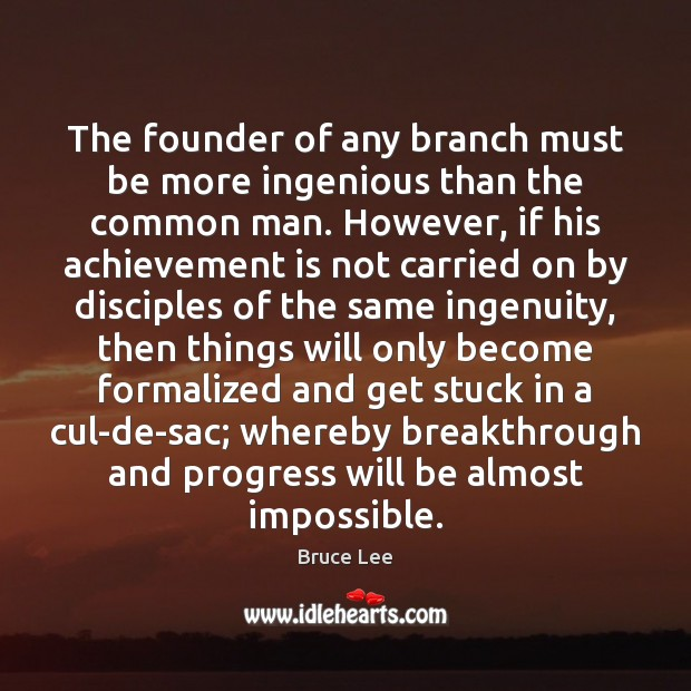 The founder of any branch must be more ingenious than the common Achievement Quotes Image
