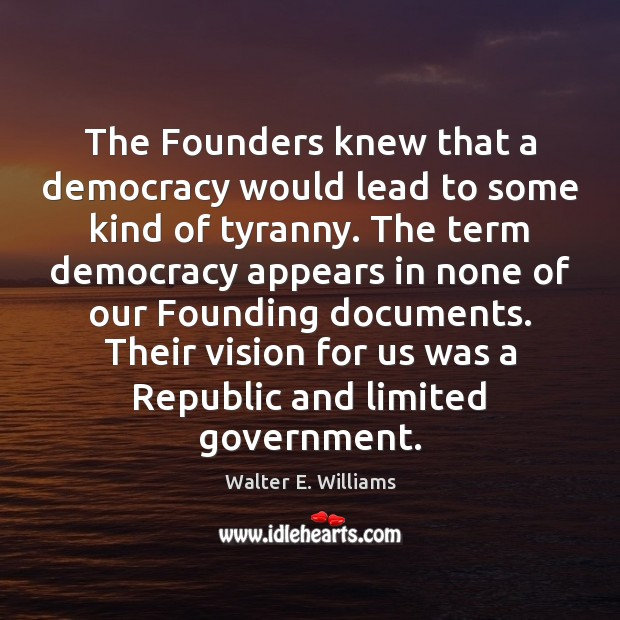 The Founders knew that a democracy would lead to some kind of Walter E. Williams Picture Quote