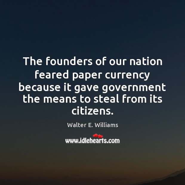 The founders of our nation feared paper currency because it gave government Image
