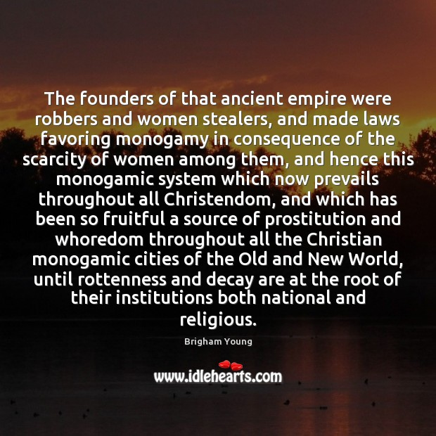 The founders of that ancient empire were robbers and women stealers, and Brigham Young Picture Quote