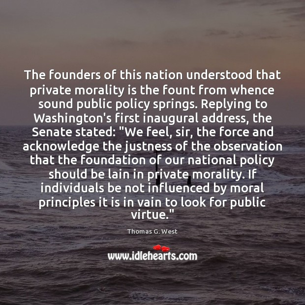 The founders of this nation understood that private morality is the fount Image