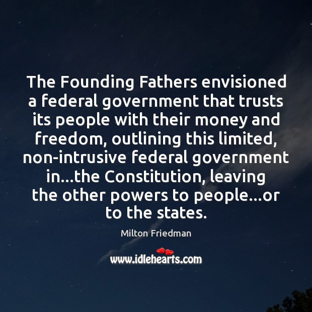 The Founding Fathers envisioned a federal government that trusts its people with Image