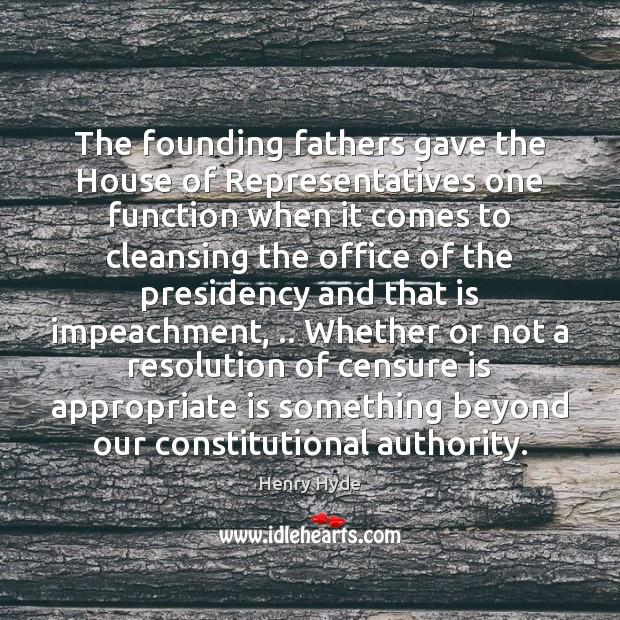 The founding fathers gave the House of Representatives one function when it Image