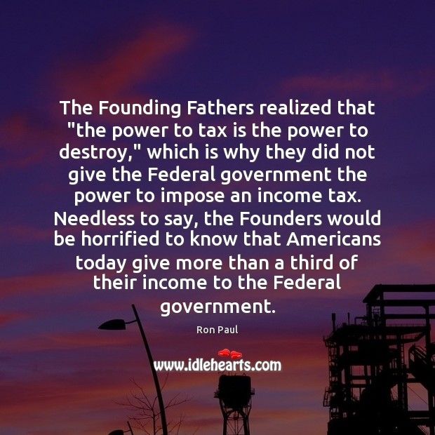 """The Founding Fathers realized that """"the power to tax is the power Tax Quotes Image"""