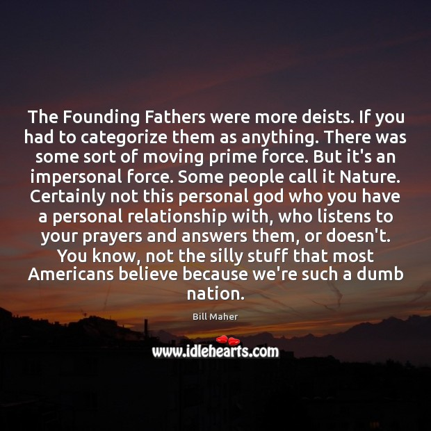The Founding Fathers were more deists. If you had to categorize them Image