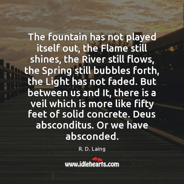 The fountain has not played itself out, the Flame still shines, the Image