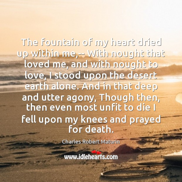 The fountain of my heart dried up within me,– With nought Image