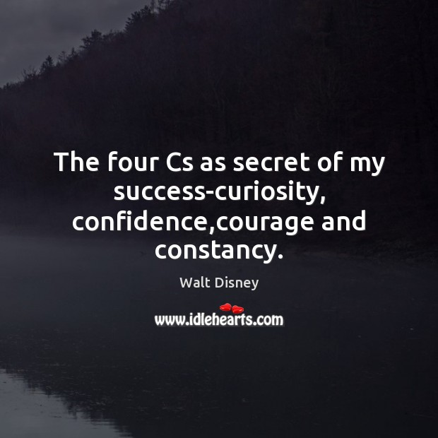 Image, The four Cs as secret of my success-curiosity, confidence,courage and constancy.