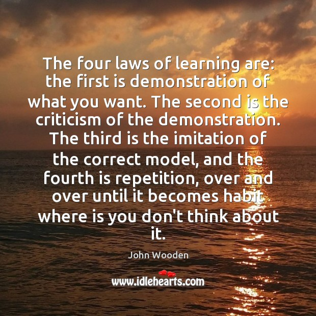 The four laws of learning are: the first is demonstration of what John Wooden Picture Quote