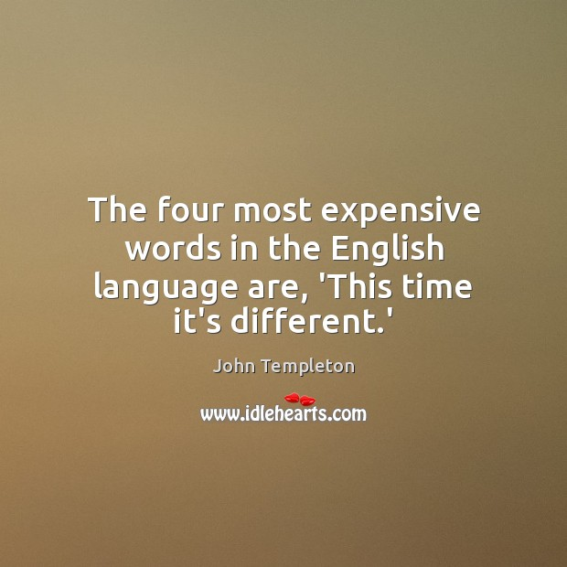 Image, The four most expensive words in the English language are, 'This time it's different.'