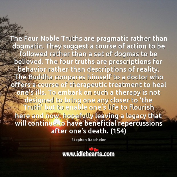 The Four Noble Truths are pragmatic rather than dogmatic. They suggest a Image