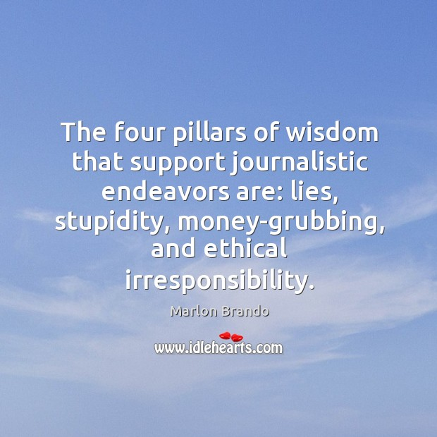 The four pillars of wisdom that support journalistic endeavors are: lies, stupidity, Image