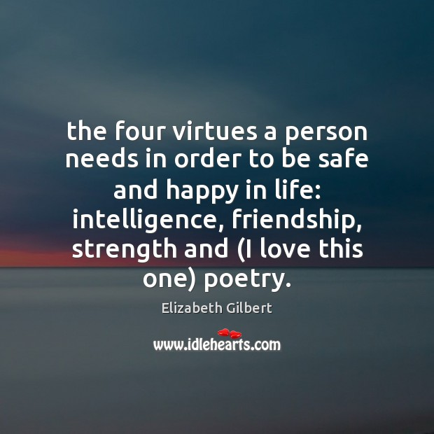 The four virtues a person needs in order to be safe and Elizabeth Gilbert Picture Quote