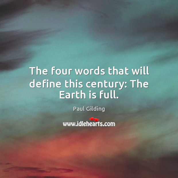 The four words that will define this century: The Earth is full. Image