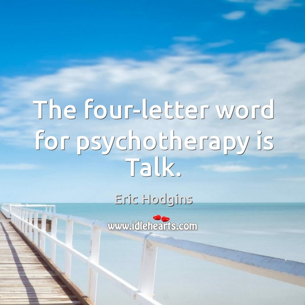 The four-letter word for psychotherapy is Talk. Image