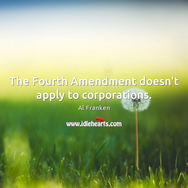 The Fourth Amendment doesn't apply to corporations. Image