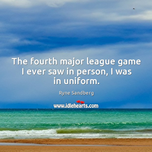 The fourth major league game I ever saw in person, I was in uniform. Image