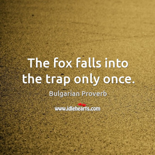 The fox falls into the trap only once. Bulgarian Proverbs Image