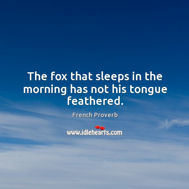 Image, The fox that sleeps in the morning has not his tongue feathered.