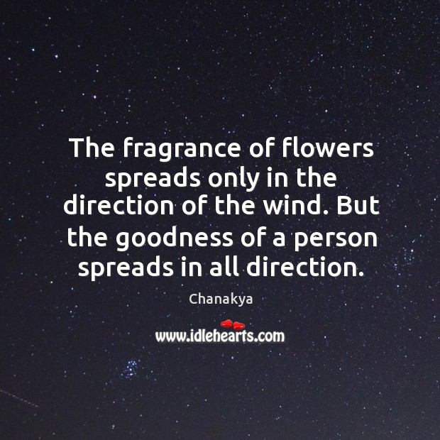 Image, The fragrance of flowers spreads only in the direction of the wind.