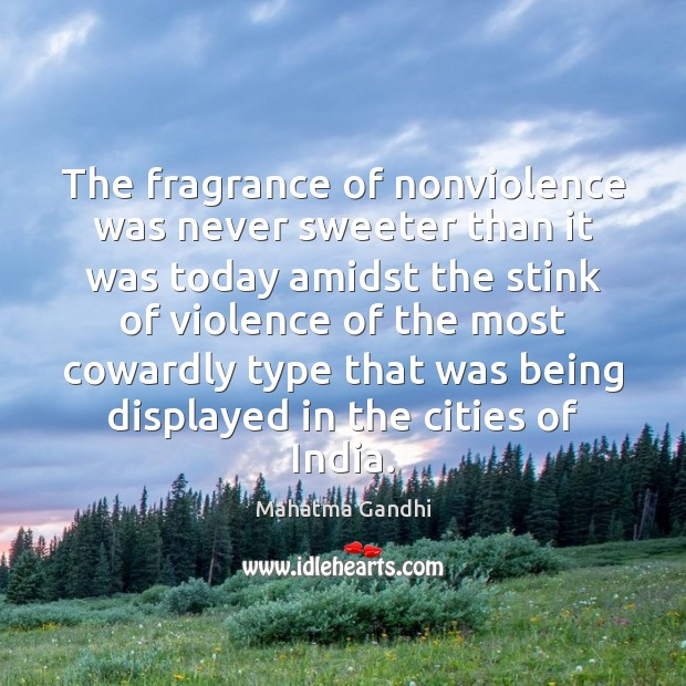 The fragrance of nonviolence was never sweeter than it was today amidst Image
