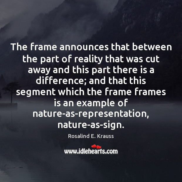 The frame announces that between the part of reality that was cut Image