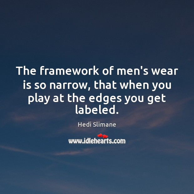 Image, The framework of men's wear is so narrow, that when you play at the edges you get labeled.