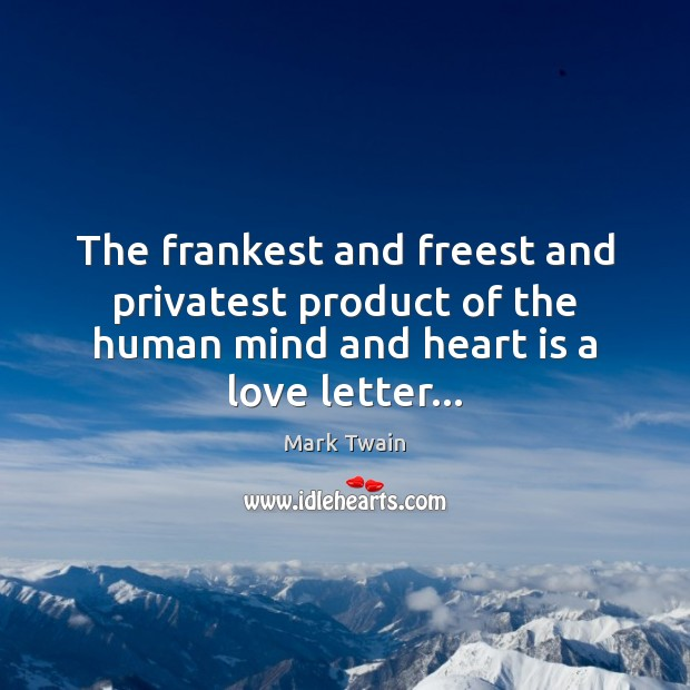 The frankest and freest and privatest product of the human mind and Mark Twain Picture Quote