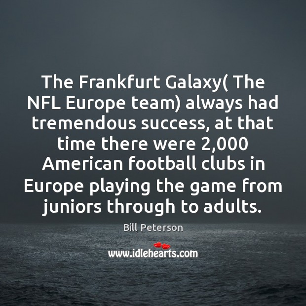 Image, The Frankfurt Galaxy( The NFL Europe team) always had tremendous success, at