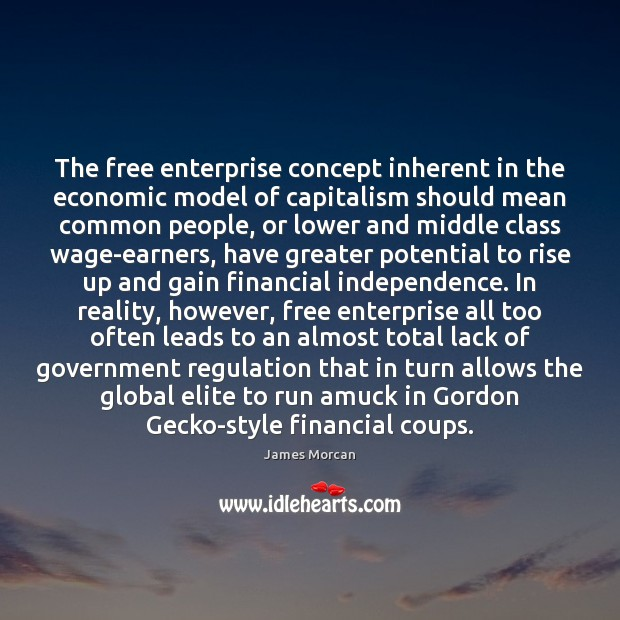 The free enterprise concept inherent in the economic model of capitalism should James Morcan Picture Quote