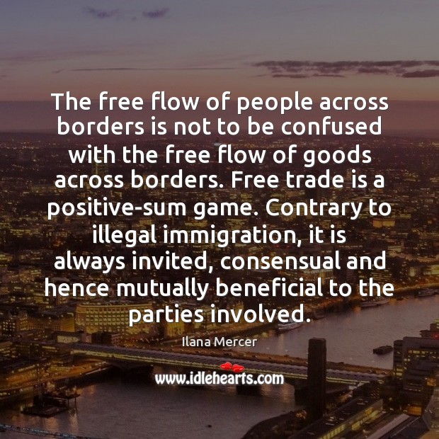 The free flow of people across borders is not to be confused Ilana Mercer Picture Quote